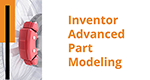 Inventor Advanced Part Modeling